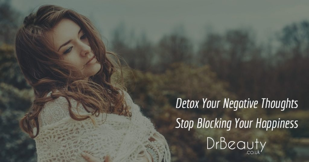 Detox Your Negative Thoughts - Stop Blocking Your Happiness